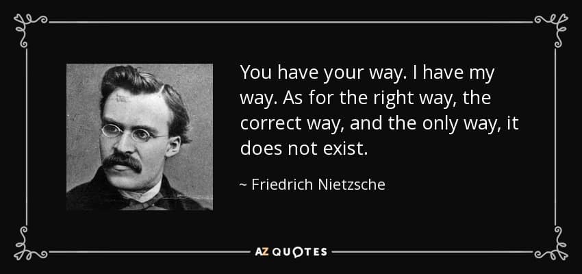 quote you have your way i have my way as for the right way the correct way and the only way friedrich nietzsche